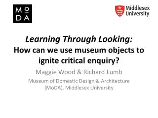 Learning Through  Looking: How can we use museum objects to ignite critical enquiry?