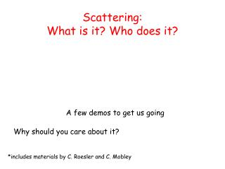 Scattering: What is it? Who does it?