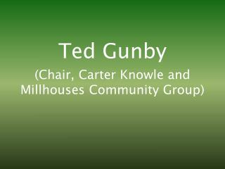 Ted  Gunby (Chair, Carter  Knowle  and  Millhouses  Community Group)