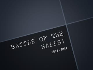 BATTLE OF THE HALLS!