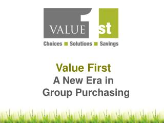 Value First A New Era in    Group Purchasing