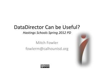 DataDirector Can be Useful? Hastings Schools Spring 2012 PD