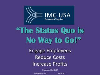 """""""The Status Quo is    No Way to Go!"""" Engage Employees Reduce Costs Increase Profits"""