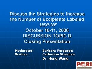 Discuss the Strategies to Increase the Number of Excipients Labeled  USP-NF  October 10-11, 2006 DISCUSSION TOPIC D Clos