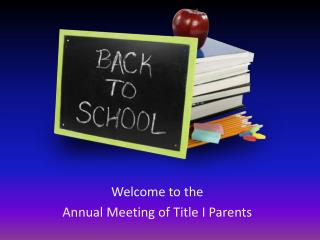 Welcome to the Annual Meeting of Title I Parents