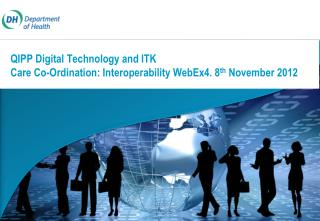 QIPP Digital Technology and ITK Care Co-Ordination: Interoperability WebEx4. 8 th  November 2012