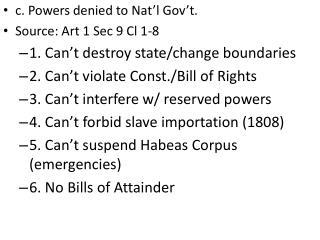 c. Powers denied to Nat'l Gov't. Source: Art 1 Sec 9 Cl 1-8