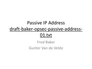 Passive IP Address draft-baker-opsec-passive-address- 01.txt
