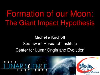 Formation of our Moon:  The Giant Impact Hypothesis