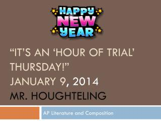 """it's an 'hour of trial'  Thursday!""  January  9 ,  2014 Mr. Houghteling"