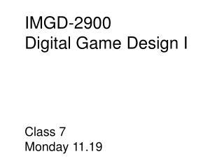 IMGD-2900 Digital  Game Design I
