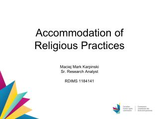 Accommodation of Religious Practices Maciej Mark Karpinski Sr. Research Analyst RDIMS 1184141