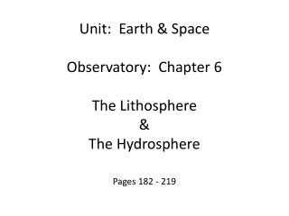 Unit:  Earth & Space Observatory:  Chapter 6 The Lithosphere  &  The Hydrosphere