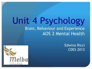 Unit 4 Psychology Brain,  Behaviour  and Experience AOS 2 Mental Health Edwina Ricci CDES 2013