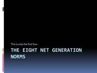 The Eight Net Generation Norms