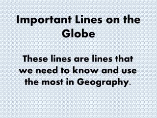 Important Lines on the Globe