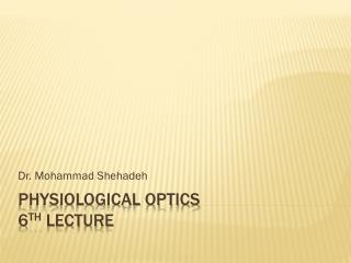 Physiological optics  6 th  lecture