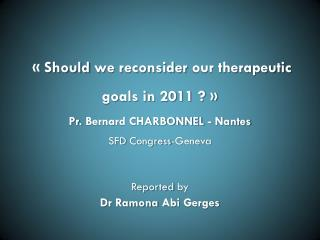 «  Should we reconsider our therapeutic  goals in 2011 ? »  Pr.  Bernard CHARBONNEL - Nantes