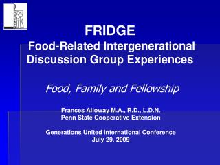 FRIDGE  Food-Related Intergenerational Discussion Group Experiences   Food, Family and Fellowship