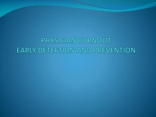 PHYSICIAN BURNOUT EARLY DETECTION AND PREVENTION
