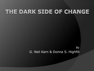 The Dark Side of Change