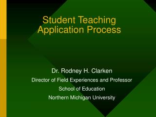 Student Teaching Application Process Dr. Rodney H. Clarken