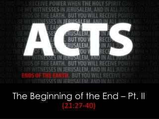 The Beginning of the  End – Pt. II ( 21:27-40)
