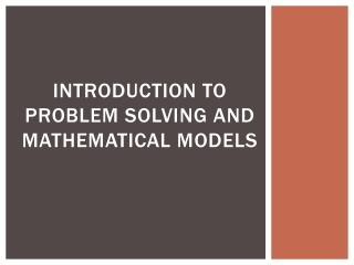 Introduction to problem solving and Mathematical Models