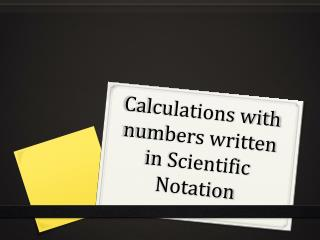 Calculations with numbers written in Scientific Notation