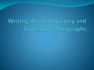 Writing the Introductory and Concluding Paragraphs