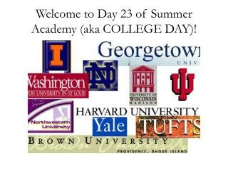 Welcome to Day 23 of Summer Academy (aka COLLEGE DAY)!