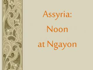Assyria:  Noon  at  Ngayon