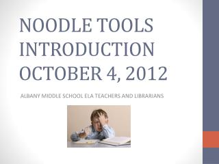 NOODLE TOOLS INTRODUCTION OCTOBER 4, 2012