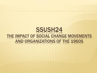 SSUSH24 The impact of social change movements and organizations of the 1960s