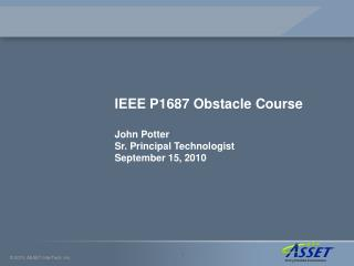 IEEE P1687 Obstacle Course John Potter Sr. Principal Technologist September 15, 2010
