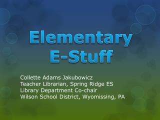 Elementary  E-Stuff