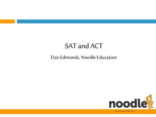 SAT and ACT Dan Edmonds, Noodle Education