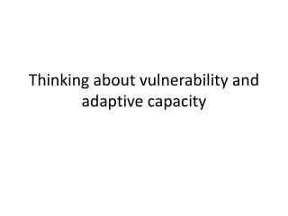 Thinking about vulnerability and adaptive capacity