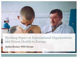 Working Paper on International  Organizations   and  Prison Health  in Europe