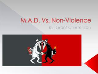 M.A.D. Vs. Non-Violence