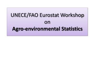 UNECE/FAO  Eurostat Workshop on  Agro-environmental Statistics