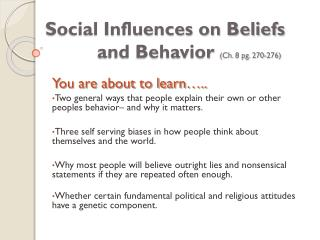 Social Influences on Beliefs 		and Behavior  (Ch. 8 pg. 270-276)