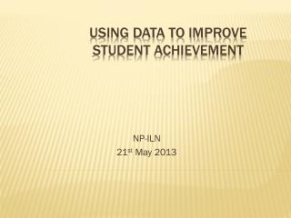 Using Data to Improve student Achievement