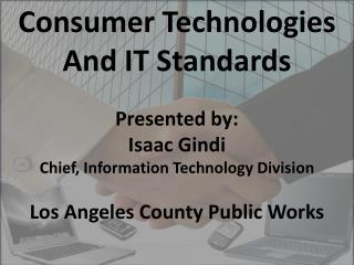 Consumer Technologies And IT Standards Presented by: Isaac Gindi