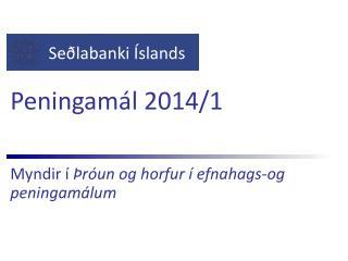 Peningamál  2014/1