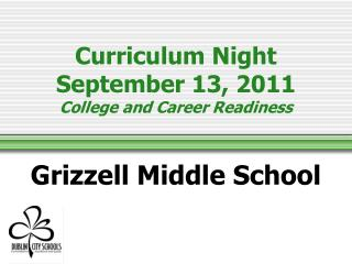 Curriculum Night September 13, 2011 College and Career Readiness  Grizzell Middle School