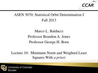 ASEN 5070: Statistical  Orbit  Determination  I Fall  2013 Marco L.  Balducci