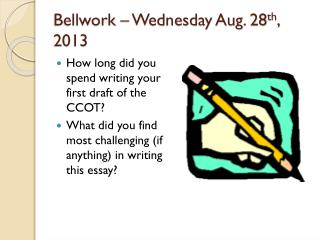 Bellwork  – Wednesday Aug. 28 th , 2013