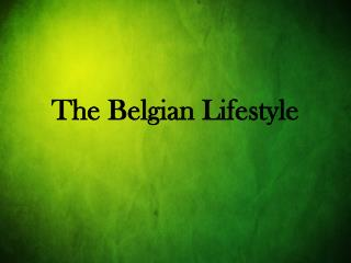 The Belgian Lifestyle