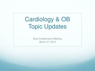 Cardiology & OB  Topic Updates